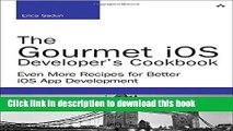 PDF  The Gourmet iOS Developer s Cookbook: Even More Recipes for Better iOS App Development