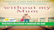 Books Without My Mum: A Daughter s Guide to Grief, Loss and Reclaiming Life Full Download