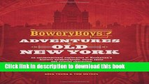 Download The Bowery Boys: Adventures in Old New York: An Unconventional Exploration of Manhattan s