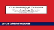 Ebook Psychological Trauma and the Developing Brain: Neurologically Based Interventions for