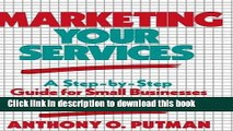 Read Marketing Your Services: A Step-by-Step Guide for Small Businesses and Professionals Ebook Free