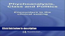 Books Psychoanalysis, Class and Politics: Encounters in the Clinical Setting Full Online
