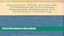 Ebook Outdoor Wok Cuisine: Traditional Chinese Recipes Adapted for Outdoor Cooking Full Online