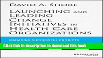 Launching and Leading Change Initiatives in Health Care Organizations: Managing Successful