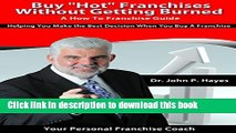 """Ebook Buy """"Hot"""" Franchises Without Getting Burned - A How To Franchise Guide: Helping You Make the"""