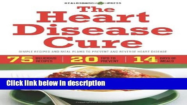 Ebook The Heart Disease Cure: Simple Recipes and Meal Plans to Prevent and Reverse Heart Disease