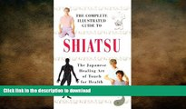 EBOOK ONLINE  The Complete Illustrated Guide to Shiatsu: The Japanese Healing Art of Touch for