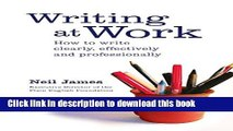Books Writing at Work: How to write clearly, effectively and professionally Free Download