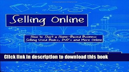 Books Selling Online: How to Start a Home-Based Business Selling Used Books, DVD s and More Online