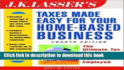 Ebook J.K. Lasser s Taxes Made Easy For Your Home-Based Business: The Ultimate Tax Handbook for