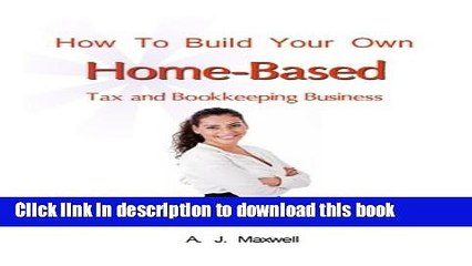 Ebook How To Build Your Own Home-Based Tax and Bookkeeping Business Free Online