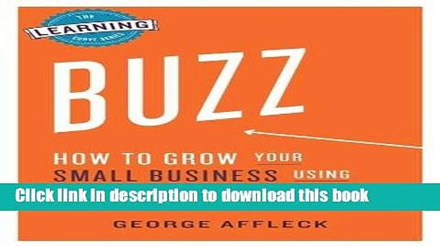 Ebook Buzz: How to Grow Your Small Business Using Grassroots Marketing (The Learning Curve Series)