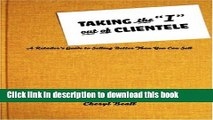 Ebook Taking the I Out of Clientele: A Retailer s Guide to Selling Better Than You Can Sell Full