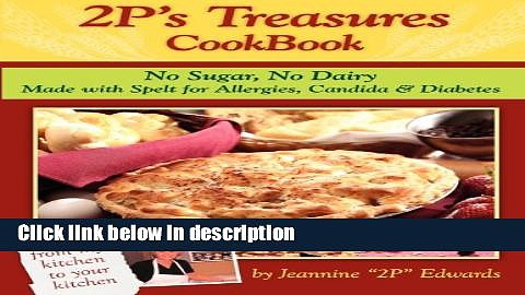 Ebook 2P s Treasures CookBook: No Sugar, No Dairy–Made with Spelt for Allergies, Candida