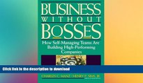 DOWNLOAD Business Without Bosses: How Self-Managing Teams Are Building High- Performing Companies