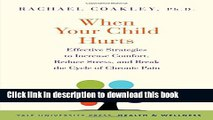 Ebook When Your Child Hurts: Effective Strategies to Increase Comfort, Reduce Stress, and Break