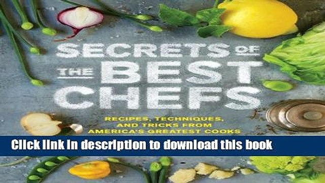 Ebook Secrets of the Best Chefs: Recipes, Techniques, and Tricks from America s Greatest Cooks