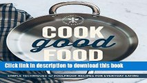 Ebook Cook Good Food (Williams-Sonoma): Simple Techniques and Foolproof Recipes for Everyday
