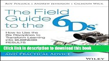 Books The Field Guide to the 6Ds: How to Use the Six Disciplines to Transform Learning into