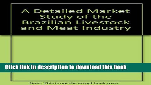 Books A Detailed Market Study of the Brazilian Livestock and Meat Industry Free Online