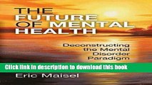 Books The Future of Mental Health: Deconstructing the Mental Disorder Paradigm Full Online