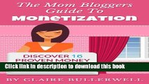 Books Make Money Blogging: The Mom Bloggers Guide To Monetization - Discover 16 Proven Money