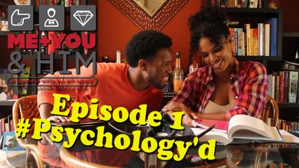 Me, You and Him - Episode 1 - Psychology'd (Kollideoscope)