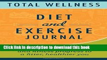Ebook Total Wellness Diet and Exercise Journal: Track your weight loss and fitness progress to a