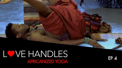 Love Handles - Episode 4 - Africanized Yoga (Kollideoscope)