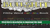 Ebook Filthy Word Coloring Book: An Adult Coloring Book of Swear Words, Curse Words, Profanity and