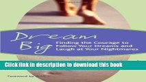 Ebook Dream Big: Finding the Courage to Follow Your Dreams and Laugh at Your Nightmares Free