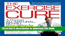 Books The Exercise Cure: A Doctor s All-Natural, No-Pill Prescription for Better Health and Longer