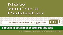 Ebook Now You re a Publisher: A Guide to Self-Publishing (INscribe Digital INsights Book 1) Free