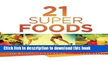 [Read PDF] 21 Super Foods: Simple, Power-Packed Foods that Help You Build Your Immune System, Lose