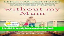 Ebook Without My Mum: A Daughter s Guide to Grief, Loss and Reclaiming Life Free Download