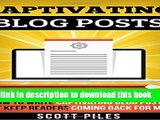 Books Captivating Blog Posts: How To Write Captivating Blog Posts That Keep Readers Coming Back