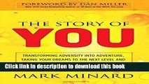 Ebook The Story of You: Transforming Adversity into Adventure, Taking Your Dreams to the Next