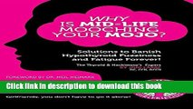 [Read PDF] Why Is Mid-Life Mooching Your Mojo?: Solutions to Banish Hypothyroid Fuzziness and