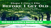 Books Hope I Don t Die Before I Get Old: How to Survive Old Age: You Own or Someone You Love Free