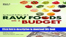 Ebook Raw Foods on a Budget: The Ultimate Program and Workbook to Enjoying a Budget-Loving,