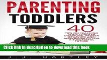 Ebook Parenting: Parenting Toddlers: 40 Tips On Teaching Your Toddler Discipline, Proper Behavior