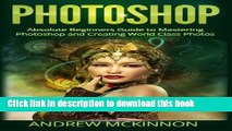 Download  Photoshop: Absolute Beginners Guide To Mastering Photoshop And Creating World Class