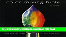 Read Color Mixing Bible: All You ll Ever Need to Know About Mixing Pigments in Oil, Acrylic,