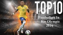 Top 10 Football Players to watch in Rio Olympics 2016