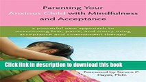 Ebook Parenting Your Anxious Child with Mindfulness and Acceptance: A Powerful New Approach to