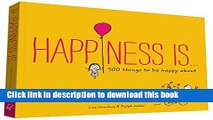 Ebook Happiness Is . . .: 500 Things to Be Happy About Full Online