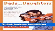 Ebook Dads and Daughters: How to Inspire, Understand, and Support Your Daughter When She s Growing