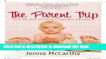 Books The Parent Trip: From High Heels and Parties to Highchairs and Potties Full Online
