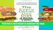 Ebook The Every-Other-Day Diet: The Diet That Lets You Eat All You Want (Half the Time) and Keep