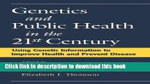 Ebook Genetics and Public Health in the 21st Century: Using Genetic Information to Improve Health